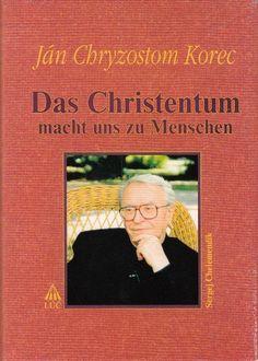 Das Christentum macht uns zu Menschen * Ein Dialogbuch von Jan Chryzostom Korec