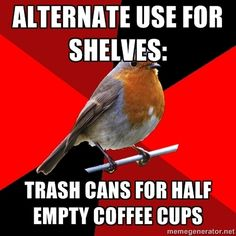 retail robin. No lie. Typically for us it's Panera cups. But my personal favorite is not quite empty Menchies cups. Spoons included.