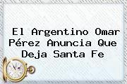 http://tecnoautos.com/wp-content/uploads/imagenes/tendencias/thumbs/el-argentino-omar-perez-anuncia-que-deja-santa-fe.jpg Omar Perez. El argentino Omar Pérez anuncia que deja Santa Fe, Enlaces, Imágenes, Videos y Tweets - http://tecnoautos.com/actualidad/omar-perez-el-argentino-omar-perez-anuncia-que-deja-santa-fe/