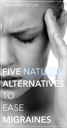 5 Natural Alternatives to Ease Migraines | www.healyourselfDIY.com #naturalliving #migraines #holisticremedies