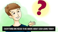 Everything One Needs To Be Aware About Cash Loans Today!