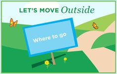 Find places to go to get moving outside.