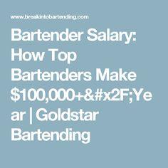 Bartender Salary: How Top Bartenders Make $100,000+/Year  |   Goldstar Bartending