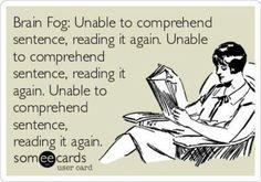 Hilarious! Brain fog - rheumatoid arthritis, lupus, & fibro.  Oh hell, it's funny but soooo annoying.
