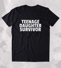 Teenage Daughter Survivor Shirt Funny Mom Dad Parents Gift Clothing Tumblr T-shirt