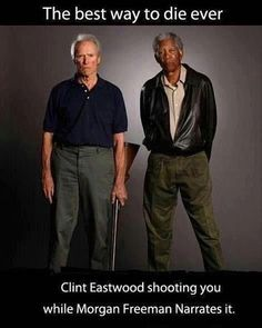 LOL | The best way to die ever: Client Eastwood shooting you while Morgan  Freeman