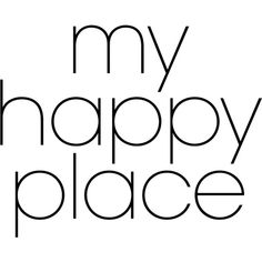 My Happy Place ❤ liked on Polyvore featuring text, quote's, home text, backgrounds, phrase and saying