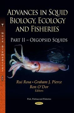 Advances in squid biology, ecology and fisheries / Rui Rosa, Ron O'Dor and Graham Pierce, editors