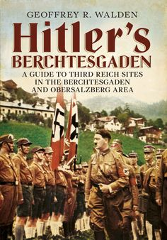 Hitler's Berchtesgaden: A Guide to Third Reich Sites in the Berchtesgaden and Obersalzberg area eBook: Geoffrey R. Walden: Amazon.ca: Kindle Store