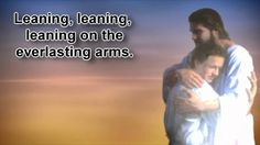 Leaning on the Everlasting Arms   With Lyrics