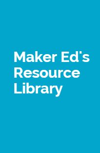 Maker Ed's Resource Library is a dynamic and interactive digital archive intended to help educators and facilitators from all backgrounds get started –– and continue –– making in education.