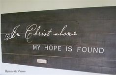 Barn Door Wall Art - In Christ Alone!....Love the idea of hymns painted on a pallet.