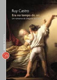 Era no tempo do rei : um romance da chegada da Corte / Ruy Castro - Rio de Janeiro : Objetiva, cop. 2007