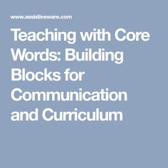 Teaching with Core Words: Building Blocks for Communication and Curriculum