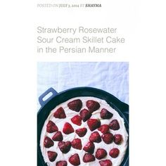 Strawberry Rosewater Sour Cream Skillet Cake in the Persian Manner — Silk Route food memoir by Shayma Saadat – The Spice Spoon