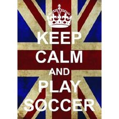 Keep calm and Play Soccer!