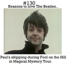 Reasons to love The Beatles #130 Paul's skipping during Fool on the Hill in Magical Mystery Tour.