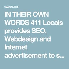 IN THEIR OWN WORDS    411 Locals provides SEO, Webdesign and Internet advertisement to small and medium-sized businesses. We are a Google Partner and a BBB A+ company.