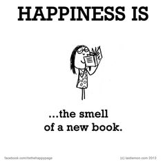 Happiness is, the smell of a new book. - You Happy, I Happy I Love Books, New Books, Good Books, Books To Read, Reading Quotes, Book Quotes, Life Quotes, What Makes You Happy, Are You Happy