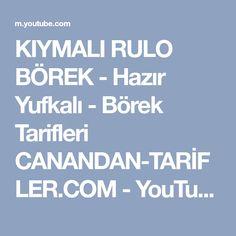 KIYMALI RULO BÖREK - Hazır Yufkalı - Börek Tarifleri CANANDAN-TARİFLER.COM - YouTube