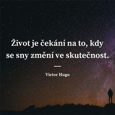 Život je čekání na to, kdy se sny změní ve skutečnost. John Keats Quotes, Art Quotes, Love Quotes, Victor Hugo, Jack Kerouac, Architecture Quotes, Wedding Humor, Motto, Motivation
