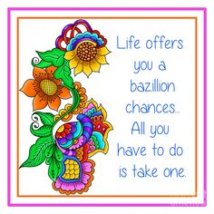 """Whimsical doodle flowers and shapes accenting the text: """"Life offers you a bazillion chances. All you have to do is take one"""" created by Debi Payne Designs. Color Quotes, Art Quotes, Inspirational Quotes, Motivational, Rock Quotes, Affirmations, Flower Doodles, Doodle Flowers, Art Journal Pages"""