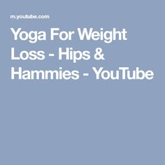 Yoga For Weight Loss - Hips & Hammies - YouTube
