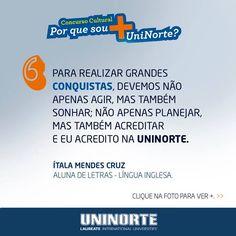 """ÍTALA MENDES CRUZ - Letras - Língua Inglesa Por que sou mais UniNorte? """"Para realizar grandes conquistas, devemos não apenas agir, mas também sonhar; não apenas planejar, mas também acreditar  e eu acredito na UniNorte."""""""