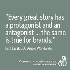 """""""Every great story has a protagonist and an antagonist ... the same is true for brands."""" Pete Favat, CCO Arnold WorldWide 