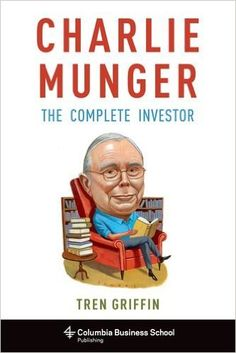 Charlie Munger: The Complete Investor (Columbia Business School Publishing): Tren Griffin: 9780231170987: Amazon.com: Books