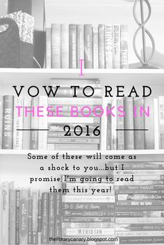 The Library Canary: Books I Swear I'm Finally Going to Read In 2016. There's one series on this list of books I vow to read in 2016 that will probably cause people to throw things at me....