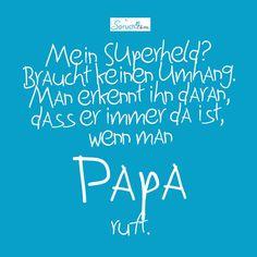 """Mein Superheld? Braucht keinen Umhang. Man erkennt ihn daran, dass er immer da ist, wenn man """"Papa"""" ruft. - Spruch zum Vatertag"""