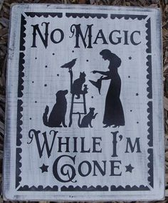 Primitive witch halloween sign witches Signs No Magic While I'm Gone Cats Dogs crows Folk Art witchcraft wiccan decorations Samhain props by SleepyHollowPrims, $27.00 USD
