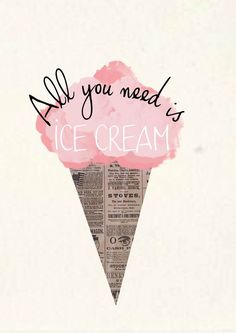 All you need is ice cream :)