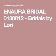 ENAURA BRIDAL 0130812 - Bridals by Lori