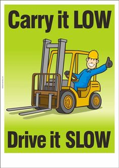 Forklift Safety Poster: Carry it low, Drive it slow forklift training www.scissorlift.training