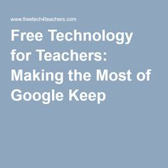 Free Technology for Teachers: Making the Most of Google Keep