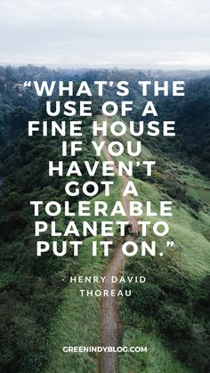 """Zero Waste Educator- """"What's the use of a fine house if you haven't got a tolerable planet to put it on. Earth Quotes, World Quotes, Nature Quotes, Life Quotes, Wisdom Quotes, Quotes Quotes, Environment Quotes, Save Environment, Green Environment"""