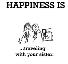 Happiness is. Love to travel with my sister ! Love My Sister, Best Sister, Sister Friends, My Friend, Four Sisters, Little Sisters, Sisters Forever, Friends Forever, Sister Quotes