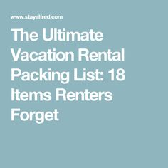 The Ultimate Vacation Rental Packing List: 18 Items Renters Forget