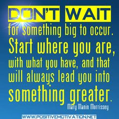 Encouraging Quotes - Start where you are with what you have