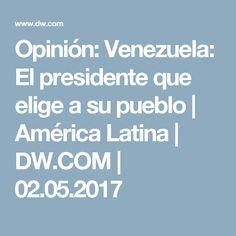 Opinión: Venezuela: El presidente que elige a su pueblo   América Latina   DW.COM   02.05.2017
