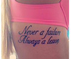 Rib Tattoo Quotes for Girls, Never a failure always a lesson | 2014 Best Life Tattoo Quotes on Rib - Girls Quote Tattoos by GirlsTattoos