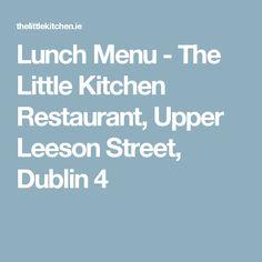 Lunch Menu - The Little Kitchen Restaurant, Upper Leeson Street, Dublin 4