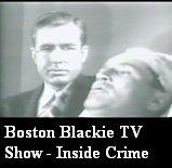 "Boston Blackie TV Show - Inside Crime: ""Inside Crime"" is the name of this Boston Blackie episode. Stars Kent Taylor as Boston Blackie."