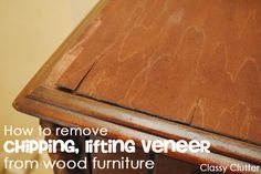 Pin for the future - How to remove old, cracked and lifting veneer from wood furniture - full tutorial! via Classy Clutter    www.classyclutter.net