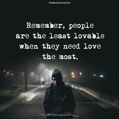 REMEMBER, People are the least lovable when they need love the most. Reminder Quotes, True Quotes, Words Quotes, Funny Quotes, Sayings, Emo, Love Matters, Selfie Quotes, Appreciation Quotes