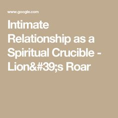 Intimate Relationship as a Spiritual Crucible - Lion's Roar