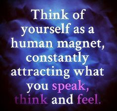 Energy •~• Think of yourself as a human magnet...