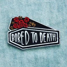 Bored to Death Iron on Patch - Black Coffin Red Roses Quote Humor Punk Goth Dark Alternative Fashion Accessory Spooky Witch Horror Gift Band Patches, Cute Patches, Diy Patches, Pin And Patches, Iron On Patches, Jacket Patches, Sewing Patches, Red Roses Quotes, Boring To Death